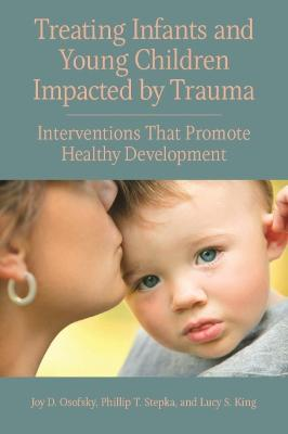 Treating Infants and Young Children Impacted by Trauma by Joy D. Osofsky