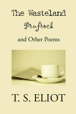 The Wasteland, Prufrock, and Other Poems by T. S. Eliot