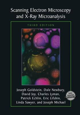 Scanning Electron Microscopy and X-ray Microanalysis by Joseph Goldstein