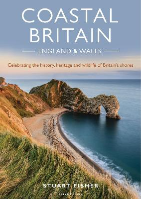 Coastal Britain: England and Wales: Celebrating the history, heritage and wildlife of Britain's shores by Stuart Fisher