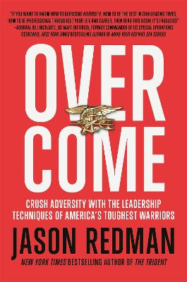 Overcome: Crush Adversity with the Leadership Techniques of America's Toughest Warriors book