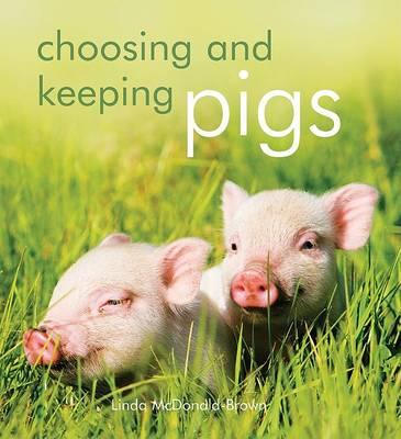 Choosing and Keeping Pigs by Linda McDonald-Brown