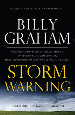 Storm Warning: Whether Global Recession, Terrorist Threats, of Devastating Natural Disasters, These Ominous Shadows Must Bring Us Back to the Gospel by Billy Graham
