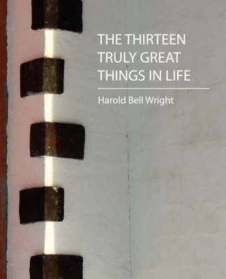 Thirteen Truly Great Things in Life by Harold Bell Wright