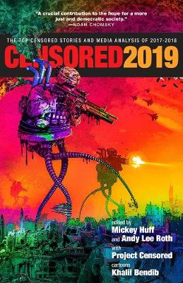 Censored 2019: The Top Censored Stories and Media Analysis of 2017-2018 by Khalil Bendib