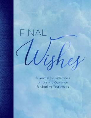 Final Wishes: A Journal for Reflections on Life and Guidance for Settling Your Affairs book