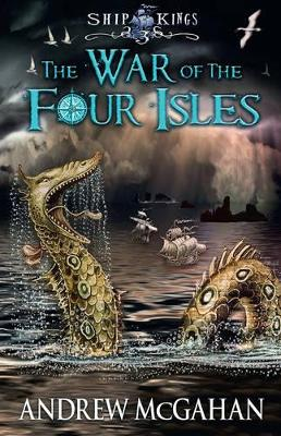 The War of the Four Isles: Ship Kings 3 by Andrew McGahan