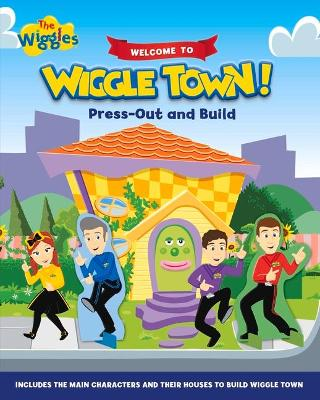 The Wiggles: Welcome to Wiggle Town!: Press-out and Build by The Wiggles