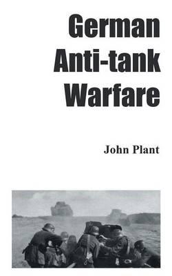 German Anti-Tank Warfare by John Plant