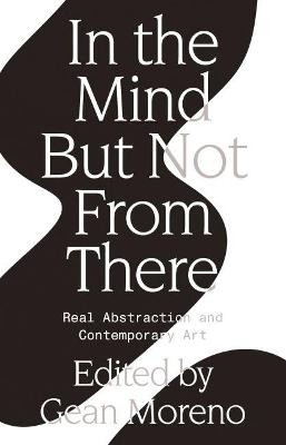 In the Mind But Not From There: Real Abstraction and Contemporary Art book