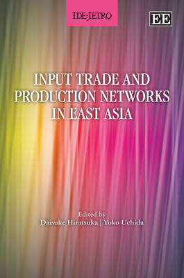 Input Trade and Production Networks in East Asia by Daisuke Hiratsuka