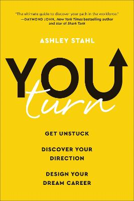 You Turn: Get Unstuck, Discover Your Direction, and Design Your Dream Career by Ashley Stahl