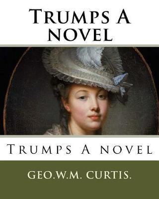 Trumps a Novel by Geo W M Curtis