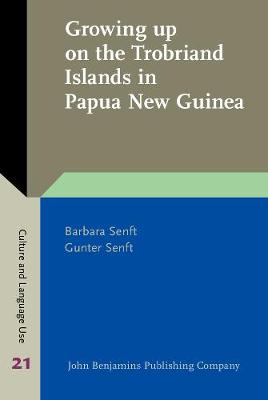 Growing up on the Trobriand Islands in Papua New Guinea by Barbara Senft