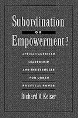 Subordination or Empowerment? by Richard A. Keiser