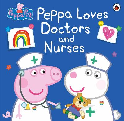 Peppa Pig: Peppa Loves Doctors and Nurses book