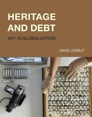Heritage and Debt: Art in Globalization by David Joselit