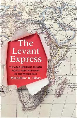 The Levant Express: The Arab Uprisings, Human Rights, and the Future of the Middle East book