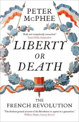 Liberty or Death by Peter McPhee