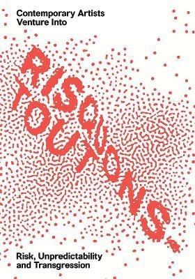 Risquons-Tout: Planetary Artists Venture into Risk, Unpredictability, and Transgression book