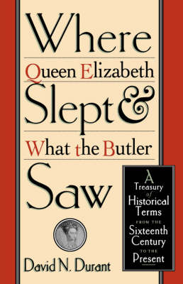 Where Queen Elizabeth Slept and What the Butler Saw by David N. Durant