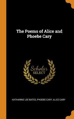 The Poems of Alice and Phoebe Cary by Katharine Lee Bates