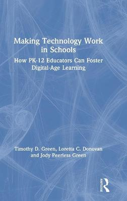 Making Technology Work in Schools: How PK-12 Educators Can Foster Digital-Age Learning book