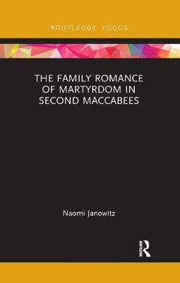 The The Family Romance of Martyrdom in Second Maccabees by Naomi Janowitz
