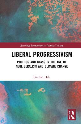 Liberal Progressivism: Politics and Class in the Age of Neoliberalism and Climate Change book