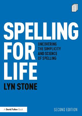Spelling for Life: Uncovering the Simplicity and Science of Spelling by Lyn Stone