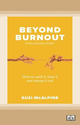 Beyond Burnout: How to Spot It, Stop It and Stamp It Out by Suzi McAlpine