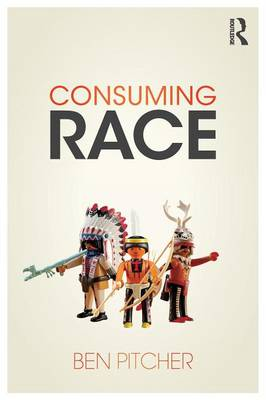 Consuming Race by Ben Pitcher
