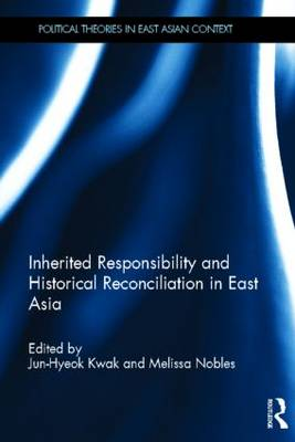 Inherited Responsibility and Historical Reconciliation in East Asia by Jun-Hyeok Kwak