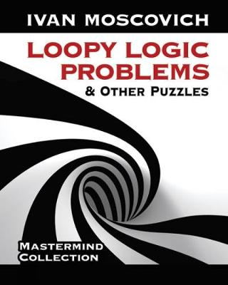Loopy Logic Problems and Other Puzzles by Ivan Moscovich