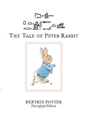 Tale of Peter Rabbit : The Hieroglyph Edition by Beatrix Potter