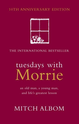 Tuesdays with Morrie: An Old Man, a Young Man and Life's Greatest Lesson book