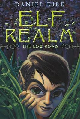 The The Low Road Low Road: Elf Realm Trilogy Book1 The Low Road Bk.1 by Daniel Kirk
