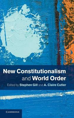 New Constitutionalism and World Order by Stephen Gill