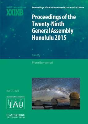 Proceedings of the International Astronomical Union Symposia and Colloquia: Proceedings of the Twenty-Ninth General Assembly Honolulu 2015: Transactions of the International Astronomical Union XXIXB by Piero Benvenuti