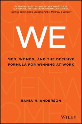 We: Men, Women, and the Decisive Formula for Winning at Work by Rania H. Anderson