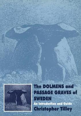 The Dolmens and Passage Graves of Sweden by Christopher Tilley