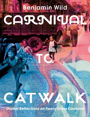 Carnival to Catwalk: Global Reflections on Fancy Dress Costume book