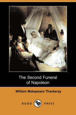 The Second Funeral of Napoleon (Dodo Press) by William Makepeace Thackeray