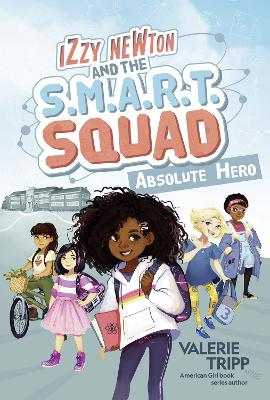 Izzy Newton and the S.M.A.R.T. Squad: Absolute Hero (Izzy Newton) book