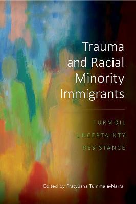 Trauma and Racial Minority Immigrants: Turmoil, Uncertainty, Resistance book