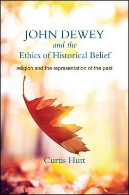 John Dewey and the Ethics of Historical Belief by Curtis Hutt