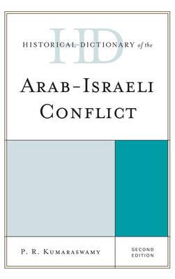 Historical Dictionary of the Arab-Israeli Conflict by P. R. Kumaraswamy