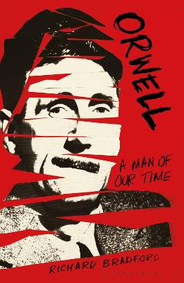 Orwell: A Man Of Our Time by Professor Richard Bradford