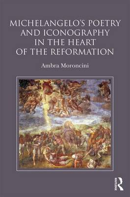 Michelangelo's Poetry and Iconography in the Heart of the Reformation by Ambra Moroncini