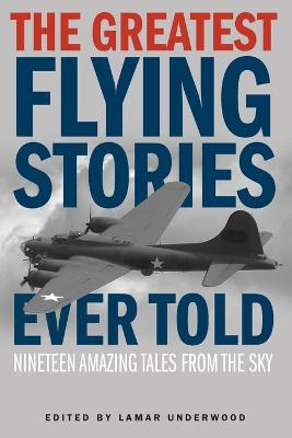 The Greatest Flying Stories Ever Told by Lamar Underwood